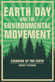 EARTH DAY AND THE ENVIRONMENTAL MOVEMENT by Christy Peterson
