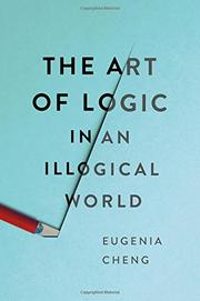 THE ART OF LOGIC IN AN ILLOGICAL WORLD by Eugenia Cheng
