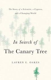 IN SEARCH OF THE CANARY TREE by Lauren E. Oakes
