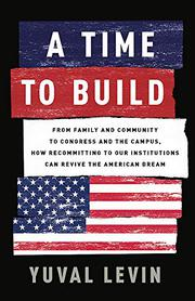 A TIME TO BUILD by Yuval Levin