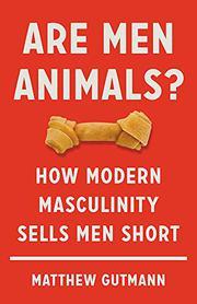 ARE MEN ANIMALS? by Matthew Gutmann