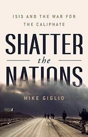 SHATTER THE NATIONS by Mike Giglio