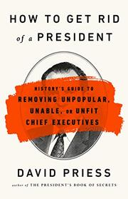 HOW TO GET RID OF A PRESIDENT by David Priess