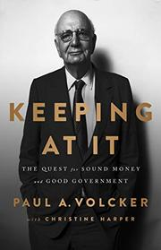 KEEPING AT IT by Paul Volcker