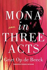 MONA IN THREE ACTS by Griet op de Beeck