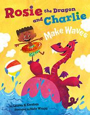 ROSIE THE DRAGON AND CHARLIE MAKE WAVES by Lauren H. Kerstein