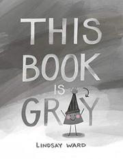 THIS BOOK IS GRAY by Lindsay Ward