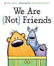 WE ARE (NOT) FRIENDS by Anna Kang