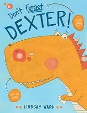 DON'T FORGET DEXTER! by Lindsay Ward