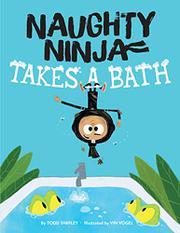 NAUGHTY NINJA TAKES A BATH by Todd Tarpley