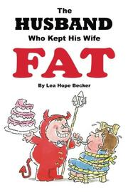 THE HUSBAND WHO KEPT HIS WIFE FAT by Lea Hope Becker