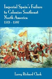 IMPERIAL SPAIN'S FAILURE TO COLONIZE SOUTHEAST NORTH AMERICA 1513-1587 by Larry Richard  Clark