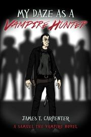 MY DAZE AS A VAMPIRE HUNTER by James T.  Carpenter