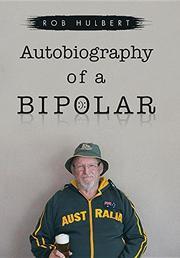 AUTOBIOGRAPHY OF A BIPOLAR by Rob  Hulbert