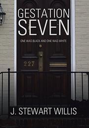 GESTATION SEVEN by J. Stewart Willis