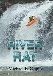 RIVER RAT by Michael  E. Oppitz