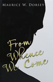 FROM WHENCE WE COME by Maurice W. Dorsey
