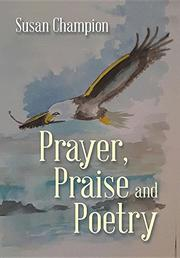 PRAYER, PRAISE AND POETRY by Susan  Champion