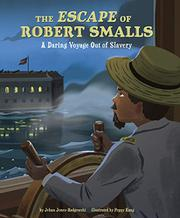 THE ESCAPE OF ROBERT SMALLS by Jehan Jones-Radgowski