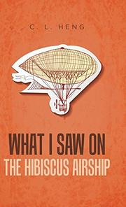 WHAT I SAW ON THE HIBISCUS AIRSHIP by C.L. Heng