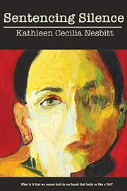 SENTENCING SILENCE by Kathleen Cecilia  Nesbitt