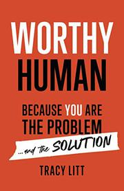 WORTHY HUMAN by Tracy  Litt