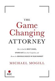 THE GAME CHANGING ATTORNEY by Michael  Mogill