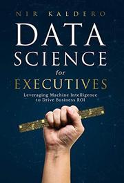 DATA SCIENCE FOR EXECUTIVES  by Nir  Kaldero