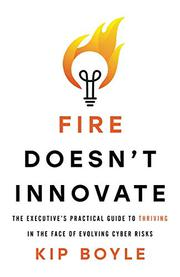 FIRE DOESN'T INNOVATE by Kip  Boyle