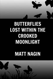 BUTTERFLIES LOST WITHIN THE CROOKED MOONLIGHT by Matt Nagin