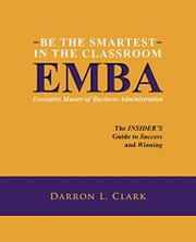 BE THE SMARTEST IN THE CLASSROOM: EMBA by Darron Clark