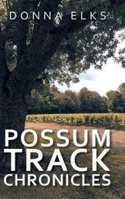 POSSUM TRACK CHRONICLES by Donna  Elks