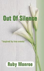 OUT OF SILENCE by Ruby  Monroe