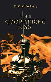 THE GOOD KNIGHT KISS by D.K.  O'Doherty