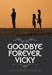 GOODBYE FOREVER, VICKY by Latchman  Rajrup