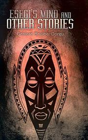 ESEGI'S MIND AND OTHER STORIES by Gesiere  Brisibe-Dorgu
