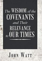THE WISDOM OF THE COVENANTS AND THEIR RELEVANCE TO OUR TIMES by John  Watt