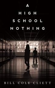 A HIGH SCHOOL NOTHING by Bill Cole Cliett