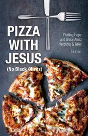 PIZZA WITH JESUS (NO BLACK OLIVES) by P.J. Frick