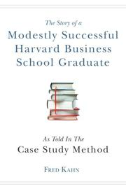 THE STORY OF A MODESTLY SUCCESSFUL HARVARD BUSINESS SCHOOL GRADUATE by Fred  Kahn