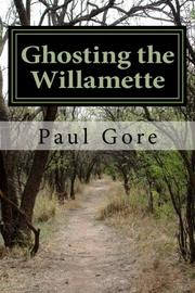 GHOSTING THE WILLAMETTE by Paul Gore