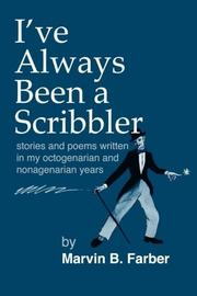 I'VE ALWAYS BEEN A SCRIBBLER by Marvin B. Farber