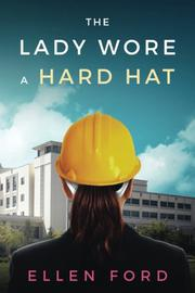 THE LADY WORE A HARD HAT by Ellen Ford