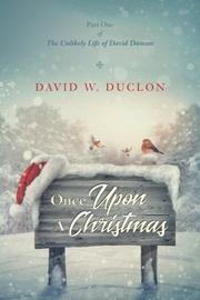 ONCE UPON A CHRISTMAS by David W.  Duclon