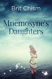MNEMOSYNE'S DAUGHTERS  by Brit  Chism