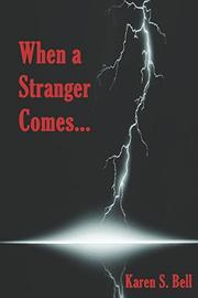 WHEN A STRANGER COMES... by Karen S.  Bell
