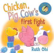 CHICKEN, PIG, COW'S FIRST FIGHT by Ruth Ohi