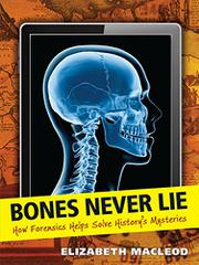 BONES NEVER LIE by Elizabeth MacLeod