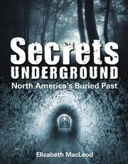 SECRETS UNDERGROUND by Elizabeth MacLeod