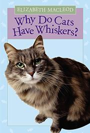 WHY DO CATS HAVE WHISKERS? by Elizabeth MacLeod